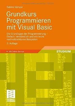 Grundkurs Programmieren mit Visual Basic: Die Grundlagen der Programmierung - Einfach, verständlich und mit leicht nachvollziehbaren Beispielen von [Kämper, Sabine]