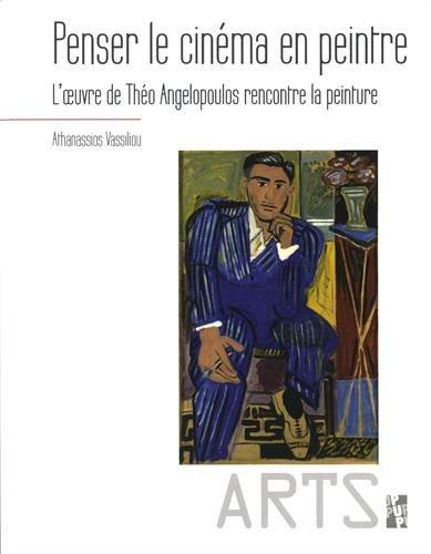 Penser le cinéma en peintre : L'oeuvre de Théo Angelopoulos rencontre la peinture