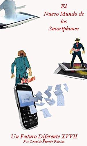 El Nuevo Mundo de los Smartphones: Nueva Tecnología; Proyecto Ara; Materiales y Energía; Adicción y Desintoxicación; Cifrado; Matanza de San Bernandino; ... Crímenes;    (Un Futuro Diferente nº 97) por Oswaldo Enrique Faverón Patriau