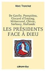 Les Présidents face à Dieu: De Gaulle, Pompidou, Giscard d'Estaing, Mitterrand, Chirac, Sarkozy, Hollande