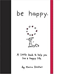 Be Happy: A Little Book to Help You Live a Happy Life by Monica Sheehan (2007-03-27)