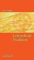 Lebenskraft Tradition. Alte Botschaften - neue Kontinente. Münsterschwarzacher Kleinschriften Band 146