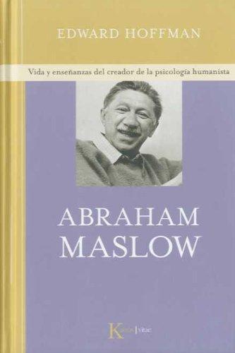 Abraham Maslow: Vida y enseñanzas del creador de la psicología humanista (Kairós vitae) por Edward Hoffman