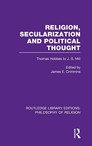 Religion, Secularization and Political Thought: Thomas Hobbes to J. S. Mill (Routledge Library Editions: Philosophy of Religion)