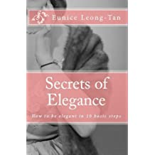 Secrets of Elegance: How to be elegant in 10 basic steps (English Edition)