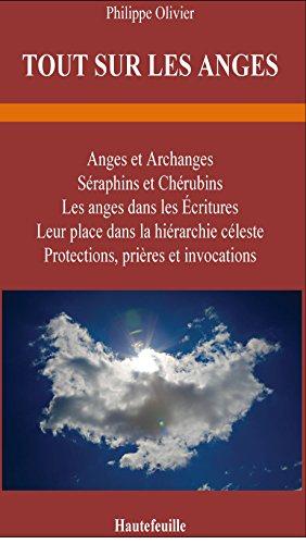 TOUT SUR LES ANGES: Anges et archanges, Séraphins et Chérubins par Philippe Olivier