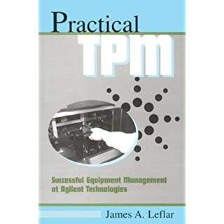Practical TPM: Successful Equipment Management at Agilent Technologies by James Leflar (2001-01-05)