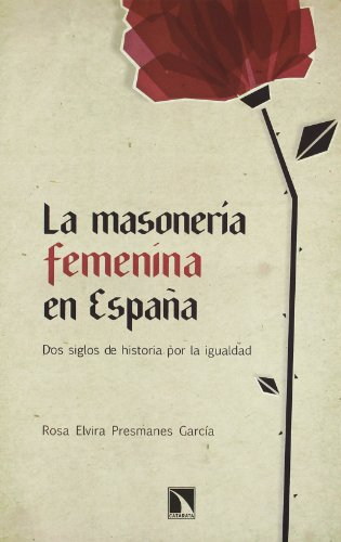 Descargar Libro La masonería femenina en España: Dos siglos de historia por la igualdad (Mayor) de Rosa Elvira Presmanes García
