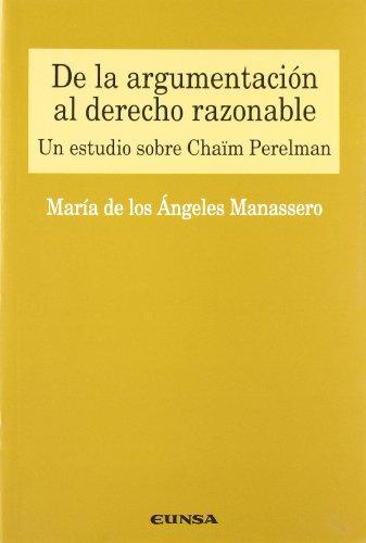 De la argumentación al derecho razonable: un estudio sobre Chaïn Perelman (Colección jurídica)