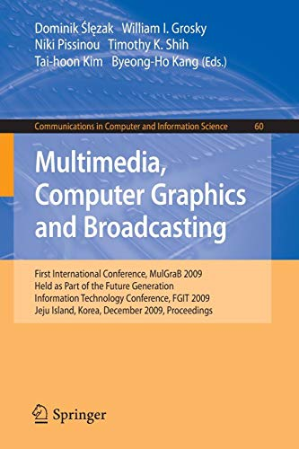Multimedia, Computer Graphics and Broadcasting: First International Conference, MulGraB 2009, Held as Part of the Furture Generation Information ... in Computer and Information Science) -