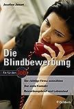 Die Blindbewerbung: Die richtige Firma auswählen - Der erste Kontakt - Bewerbungsbrief und Lebenslauf