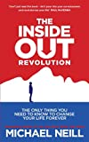 The Inside-Out Revolution: The Only Thing You Need to Know to Change Your Life Forever