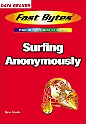 Surfing Anonymously (Fast Bytes: Visual Reference Guide in Full Color) by Florian Schaeffer (2002-03-06)