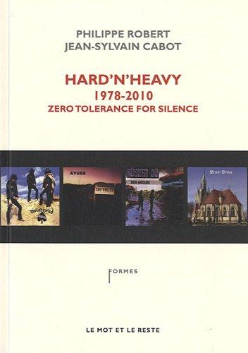 Hard'n'Heavy, 1978-2010, Zero Tolerance For Silence par  Philippe Robert, Jean-Sylvain Cabot
