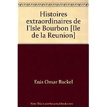 Histoires extraordinaires de l'isle Bourbon : île de la Réunion