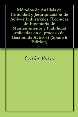 Métodos De Análisis De Criticidad Y Jerarquización De Activos Industriales por Carlos Parra epub