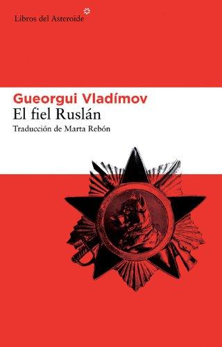 El Fiel Ruslán (Libros del Asteroide) por Gueorgui Vladímov