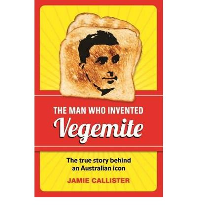 the-man-who-invented-vegemite-by-author-jamie-callister-april-2013