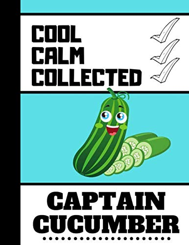 Cool Calm Collected: Captain Cucumber: Cucumber Novelty Cooking Gift - Vegetable Cucumber Blank Recipe Book for Kids, Boys and Girls Captain Girl
