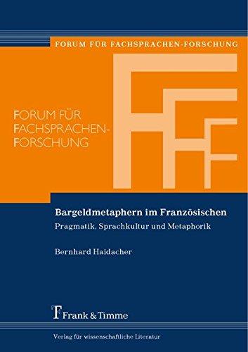 Bargeldmetaphern im Französischen: Pragmatik, Sprachkultur und Metaphorik (Forum für Fachsprachen-Forschung, Band 124)