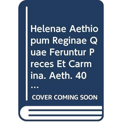 Helenae Aethiopum Reginae Quae Feruntur Preces Et Carmina. Aeth. 40.