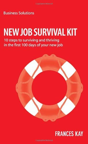 New Job Survival Kit: 10 steps to surviving and thriving in the first 100 days of your new job (BUSINESS SOLUTIONS SERIES) by Frances Kay (17-Aug-2012) Paperback