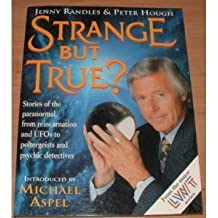 Strange But True?: Stories of the Paranormal, from Reincarnation and UFO's to Miracle Healers and Psychic Detectives