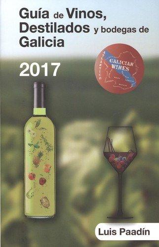 Guía de Vinos, Destilados y Bodegas de Galicia 2017 por Luís López Paadín
