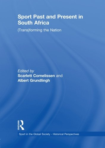 Sport Past and Present in South Africa (Sport in the Global Society - Historical perspectives)