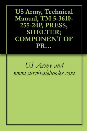 US Army, Technical Manual, TM 5-3610-255-24P, PRESS, SHELTER; COMPONENT OF PRINT PLANT, SPECIAL WARFARE, TRANSPORTABLE, MODEL 800 (NSN 3610-01-106-2276) (English Edition)