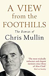 A View from the Foothills: The Diaries of Chris Mullin by Chris Mullin (2010-01-14)