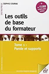 Les outils de base du formateur : Tome 1, Parole et supports