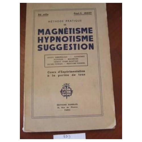 Méthode scientifique moderne de magnétisme, hypnotisme, suggestion