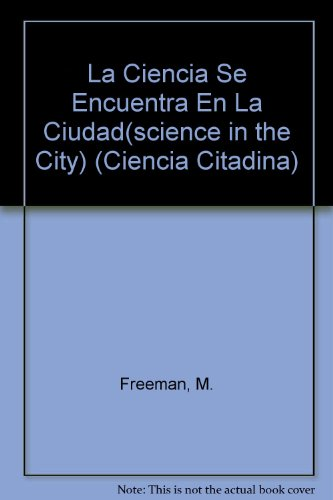 La Ciencia Se Encuentra En La Ciudad: Science in the City (Ciencia Citadina/city Science) por Marcia S. Freeman