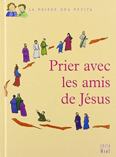 Prier avec les amis de Jésus