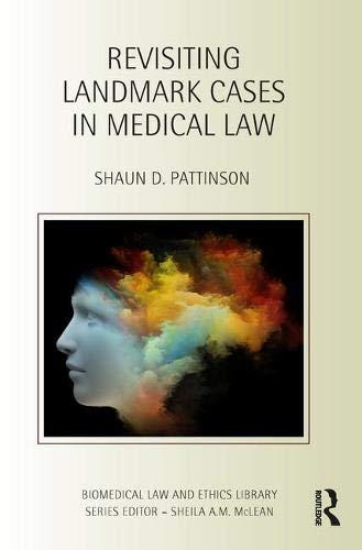Revisiting Landmark Cases in Medical Law (Biomedical Law and Ethics Library) Landmark Cases