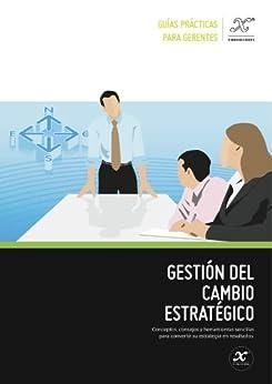 Gestión del cambio estratégico (Guías prácticas para gerentes nº 1) de [Martínez Itté, Julio]