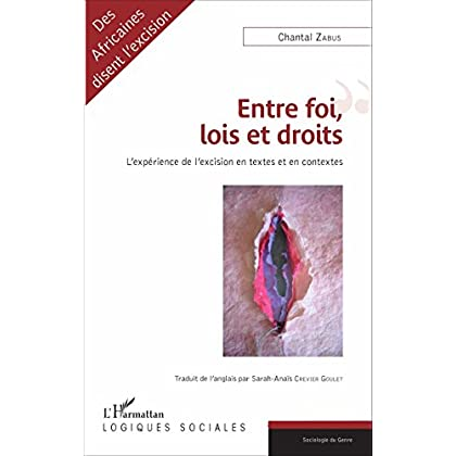 Entre foi, lois et droits: L'expérience de l'excision en textes et en contextes (Logiques sociales)