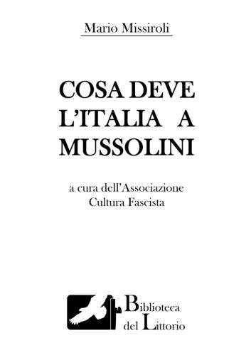 Cosa deve l'Italia a Mussolini di Associazione Cultura Fascista