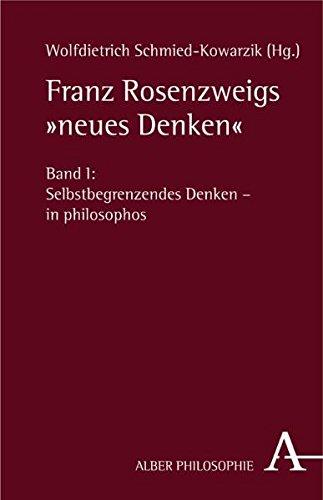 """Franz Rosenzweigs """"neues Denken"""": Bd. 1: Selbstbegrenzendes Denken - in philosophos / Bd. 2: Erfahrene Offenbarung - in theologos"""