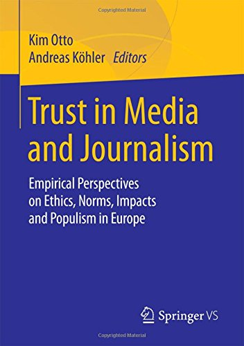 Trust in Media and Journalism: Empirical Perspectives on Ethics, Norms, Impacts and Populism in Europe