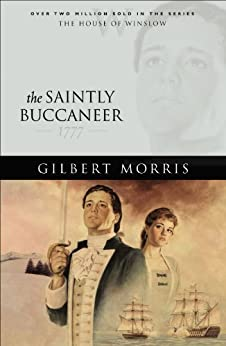 The Saintly Buccaneer (House of Winslow Book #5) by [Morris, Gilbert]