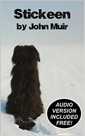 stickeen john muir This is a true story of the survival of 19th-century explorer john muir and the mysterious little black dog stickeen on their thrilling adventure through the.