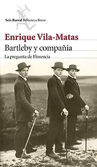 Bartleby y compañía: La pregunta de Florencia par Enrique Vila Matas