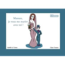 Maman, je veux me marier avec toi !: L'amour (Des livres pour réfléchir avec nos enfants sur le sens de la vie. 5-8 ans)