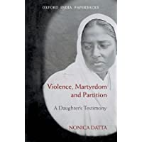 Violence, Martyrdom and Partition: A Daughter's Testimony (Oxford India Paperbacks)