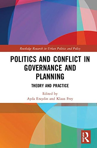Politics and Conflict in Governance and Planning: Theory and Practice (Routledge Research in Urban Politics and Policy)