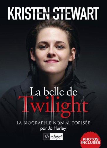 Kristen Stewart, biographie non autorisee par Jo Hurley