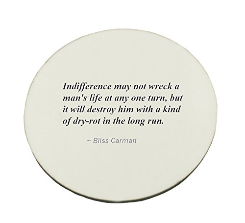 Circle Mousepad with Indifference may not wreck a man's life at any one turn, but it will destroy him with a kind of dry-rot in the long run.