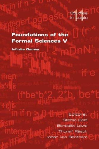 5: Foundations of the Formal Sciences V: Infinite Games: Infinite Games v. 5 (Studies in Logic)